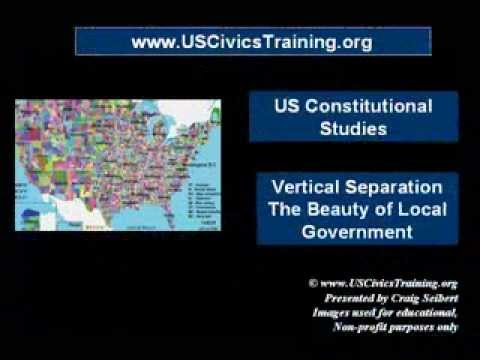 Constitutional Studies 06 - Vertical Separation - The Beauty of Local Government
