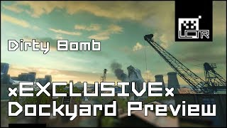 Dirty Bomb: Dockyard Preview (EXCLUSIVE!!)