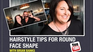 Hairstyle Tips for Round Face Shape with Brian Banks