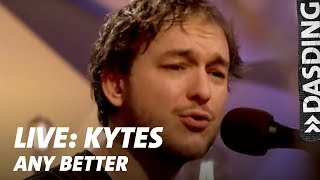 KYTES – Any Better LIVE  | DASDING