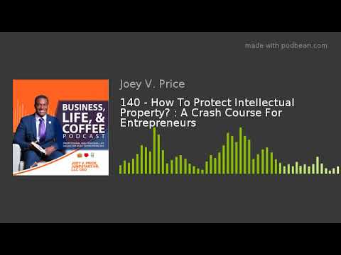 140 - How To Protect Intellectual Property? : A Crash Course For Entrepreneurs