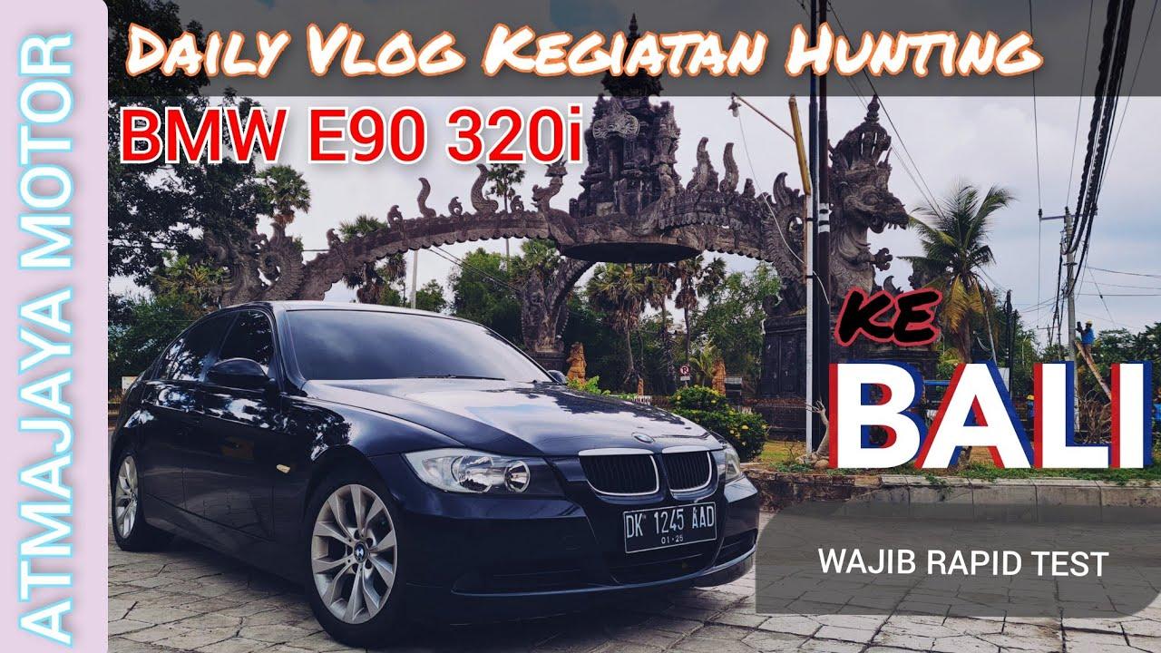 Daily Vlogs Atmajaya Motor !!! Hunting ke Bali BMW E90 320i 2005