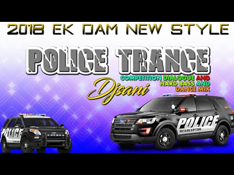 Police Trance 2018◆Competiton Dialogue Mix◆Ek Dam New Style◆Remix By(Djsani)◆Mp3 And Flp Download