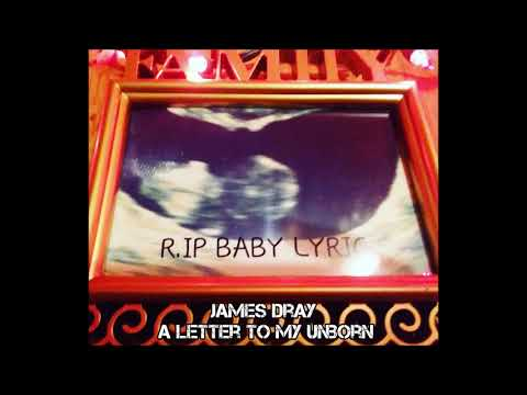 James Dray x A Letter To My Unborn (((RIP BABY LYRIC)))