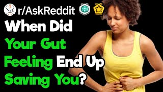 When Did Your Gut Feeling About Something Save Your Life? (r/AslReddit)