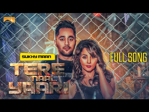 Tere Naal Yaari (Full Song)   Sukhy Maan   Latest Punjabi Songs   White Hill Music