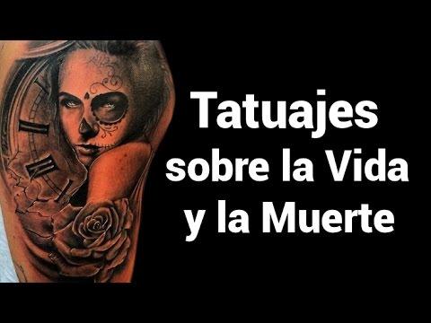 Tatuajes Sobre La Vida Y La Muerte Youtube
