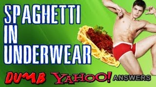 Dumb Yahoo Answers - Spaghetti in Underwear