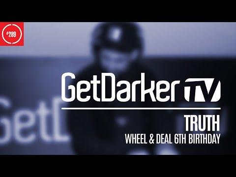 Truth - GetDarkerTV 289 [Wheel & Deal 6th Birthday]