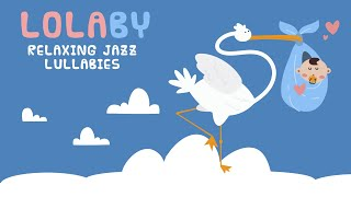Songs to put your baby to sleep ❤️LOLABY ❤️Jazz Lullabies for babies