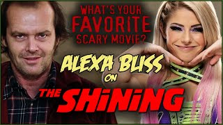 Alexa Bliss on THE SHINING! | What's Your Favorite Scary Movie?