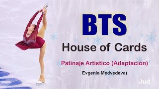 BTS - House of Cards (Dance ver. Patinaje artístico  - Evgenia Medvedeva) - Adaptación