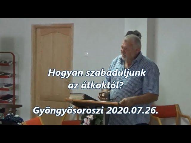 HOGYAN SZABADULJUNK AZ ÁTKOKTÓL Gyöngyösoroszi 2020.07.26.