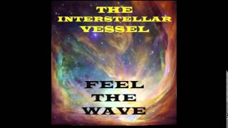 Feel the Wave - The Interstellar Vessel