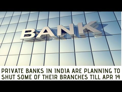 Private banks in India are planning to shut some of their branches till April 14