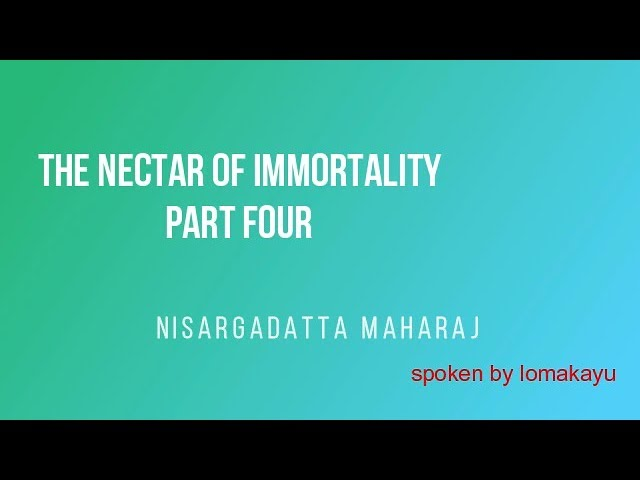 THE NECTAR OF IMMORTALITY PART FOUR - Nisargadatta Maharaj audiobook  - lomakayu