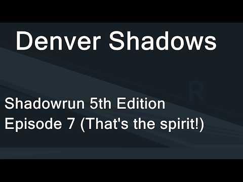 [007] Shadowrun - Denver Shadows (That's the spirit!)