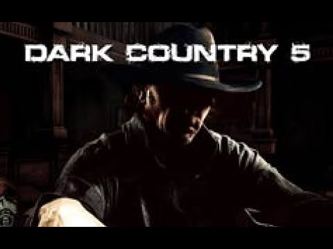 Dark Country 5 - I'm a Bad Man