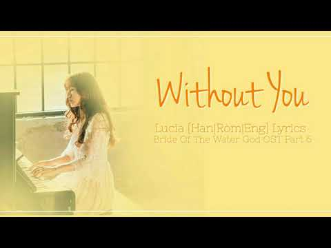 심규선 (Lucia) – 니가 없는 날 (Without You) [Han|Rom|Eng] Lyrics Bride Of The Water God OST Part 6