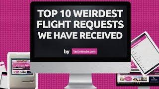 10 Weirdest Customer Flight Booking Requests On lastminute.com