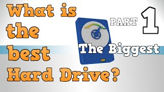 What is the Biggest Hard Drive - What is the best Hard Drive Part 1
