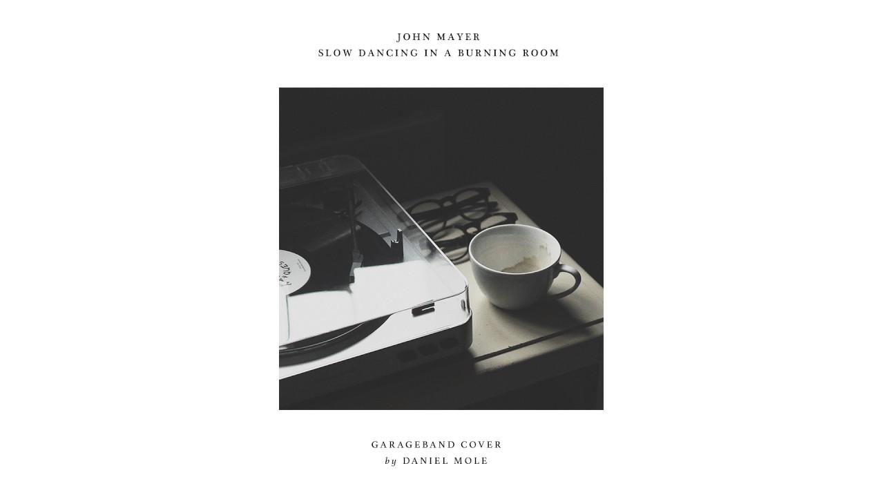 John Mayer - Slow Dancing in a Burning Room - GarageBand Cover - YouTube
