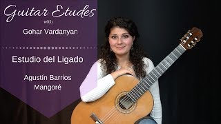 Estudio del Ligado by Agustín Barrios | Guitar Etudes with Gohar Vardanyan