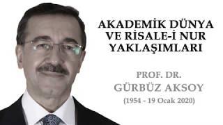Gambar cover Prof. Dr. Gürbüz AKSOY - Akademik Dünya ve Risale-i Nur Yaklaşımları