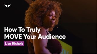How to truly MOVE your audience | Lisa Nichols