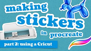 How to Make Stickers with a Cricut and Procreate - for Beginners and Beyond! / Sticker Series Part 2