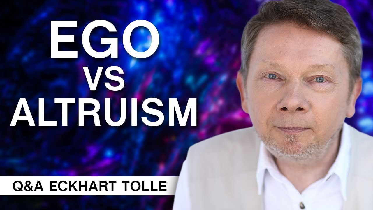 How Can I Balance Ego and Altruism? | Q&A Eckhart Tolle