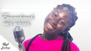 Fameye - Mati (cover) By Ewurabenah +Endorsed By Fameye+