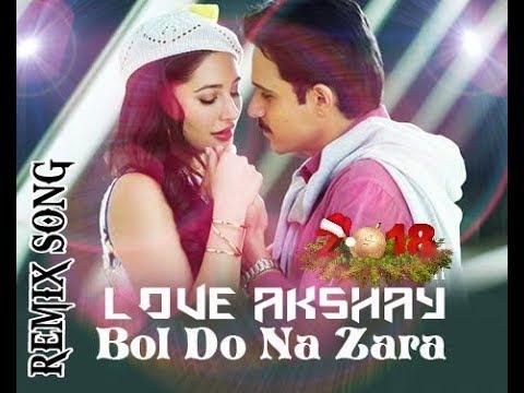 NEW🎧LOVE😍MIX☺SONG || BOL🎧DO🎸NA🎼ZARA - LOVE👍AKSHAY || AZHAR || BY LOVE AKSHAY