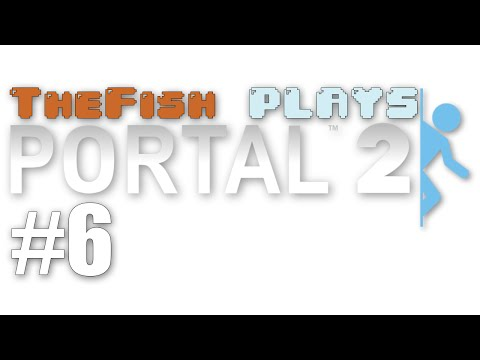 TheFish Plays - Portal 2 - Part 6 (Anticlimax, Shower Curtain Salesman, Blue Goop)