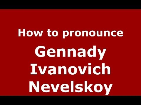 How to pronounce Gennady Ivanovich Nevelskoy (Russian/Russia) - PronounceNames.com