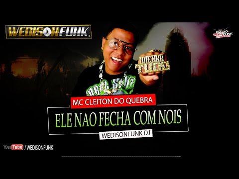 MC CLEITON DO QUEBRA  - ELE NAO FECHA COM NOIS (WEDISONFUNK DJ) VRS 2018