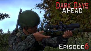 DayZ Standalone: Dark Days Ahead- Ep.6