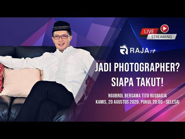 Jadi Photographer? Siapa Takut! Ngobrol bersama Tito Rusbagja