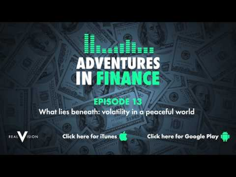 Adventures In Finance Episode 13 - What Lies Beneath: Volatility in a Peaceful World