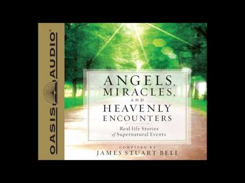 """""""Angels, Miracles, and Heavenly Encounters"""" compiled by James Stuart Bell"""