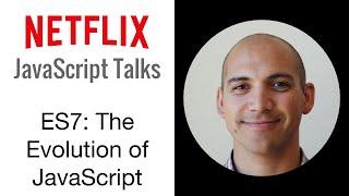 Netflix JavaScript Talks - Version 7: The Evolution of JavaScript