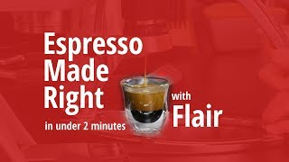Espresso Made Right with Flair in 2 minutes