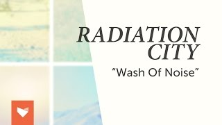 Radiation City - Wash of Noise