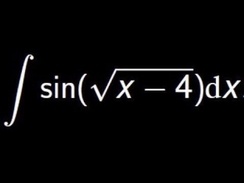 Compute the integral of sin(sqrt( x-4 )) using the Integration by parts and the substitution methods - YouTube