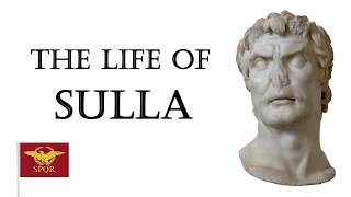 The Life of Sulla: Rome's first Dictator for Life