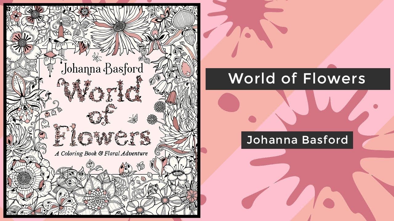 World Of Flowers Johanna Basford Coloring Book Flip Youtube