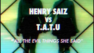 "Henry Saiz VS T.a.t.u. ""All the Evil Things She Said"" Bootleg"