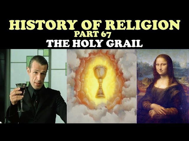 HISTORY OF RELIGION (Part 67): THE HOLY GRAIL
