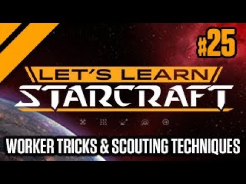 Let's Learn StarCraft #25 - Worker Tricks & Scouting Techniques