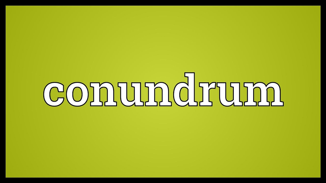 conundrum meaning conundrum meaning
